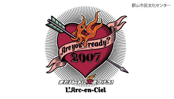 【セットリスト】ラルク『Are you ready? 2007 またハートに火をつけろ!』郡山市民文化センター