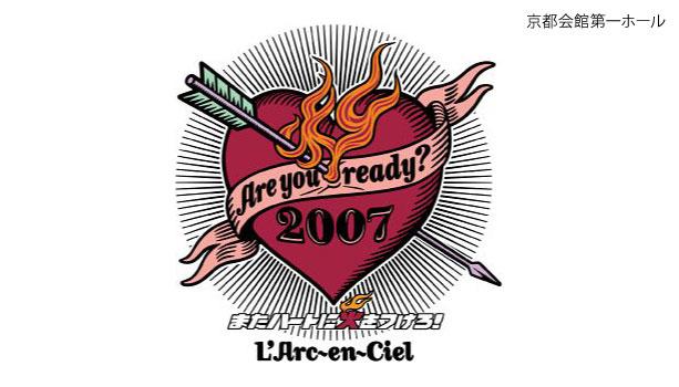 【セットリスト】ラルク『Are you ready? 2007 またハートに火をつけろ!』京都会館第一ホール